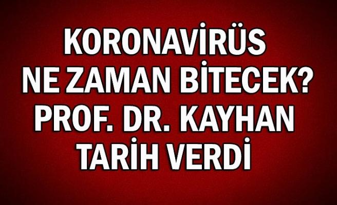 Koronavirüs ne zaman bitecek? Prof. Dr. Kayhan tarih verdi