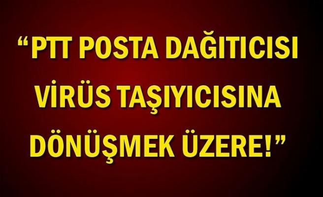 """""""PTT posta dağıtıcısı virüs taşıyıcısına dönüşmek üzere!"""""""