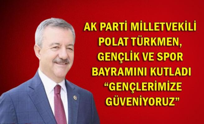 """AK Parti Milletvekili Polat Türkmen, Gençlik ve Spor Bayramını kutladı """"Gençlerimize güveniyoruz"""""""