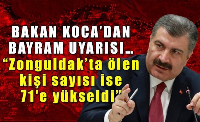 """Bakan Koca'dan bayram uyarısı… """"Zonguldak'ta ölen kişi sayısı ise 71'e yükseldi"""""""