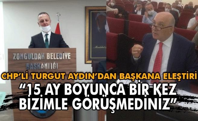 """CHP'li Turgut Aydın'dan Başkana eleştiri. """"15 Ay boyunca bir kez bizimle görüşmediniz"""""""