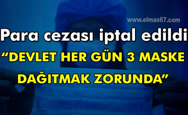 """Para cezası iptal edildi. """"DEVLET HER GÜN 3 MASKE VERMELİ"""" denildi."""