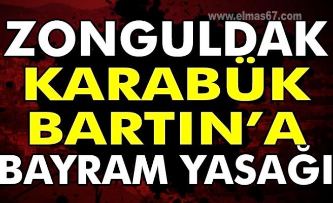 Zonguldak, Karabük ve Bartın'a bayram yasağı!