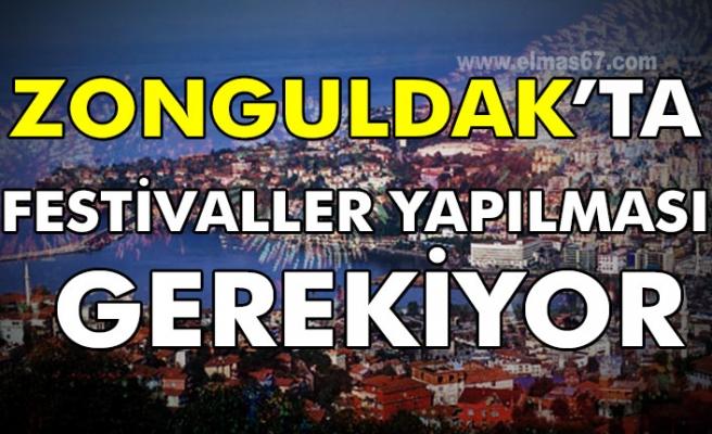 Zonguldak'ta festivaller yapılması gerekiyor