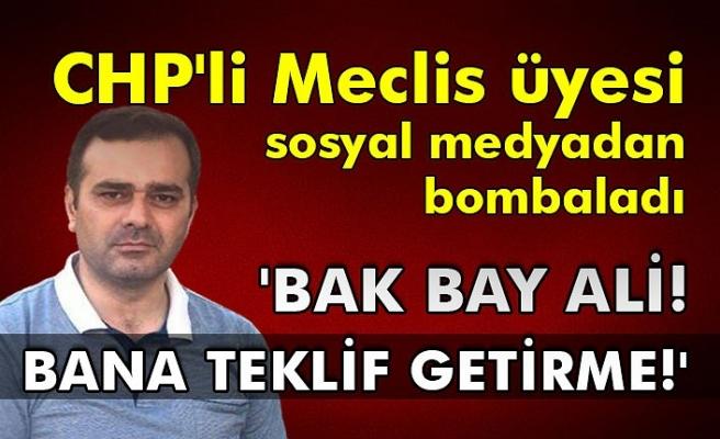 CHP'li Meclis üyesi sosyal medyadan bombaladı. 'Bak bay Ali! Bana teklif getirme!'
