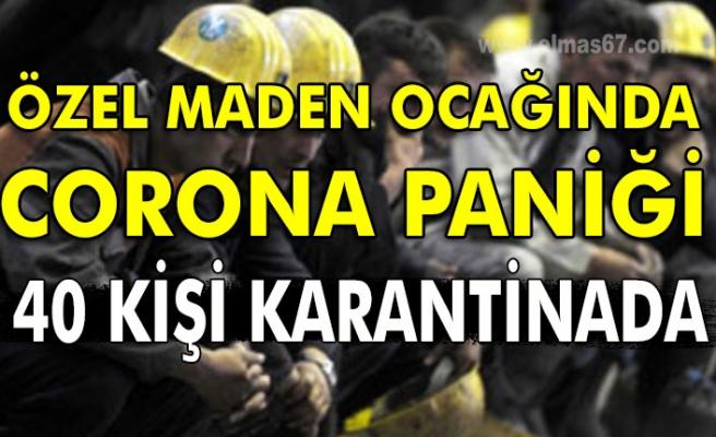 Özel maden ocağında corona paniği. 40 Kişi karantinada