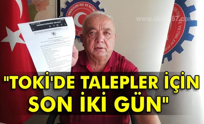 """""""TOKİ'de talepler için son iki gün"""""""