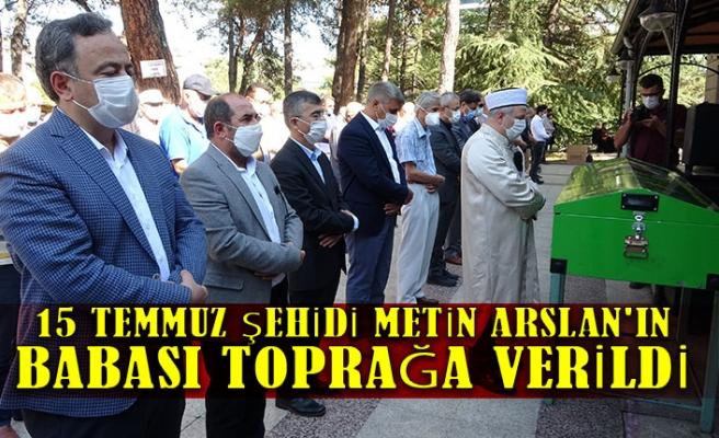 15 Temmuz şehidi Metin Arslan'ın babası toprağa verildi