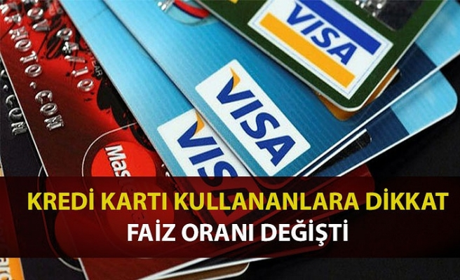 Kredi kartı kullananlar dikkat! Faiz oranları değiştirildi