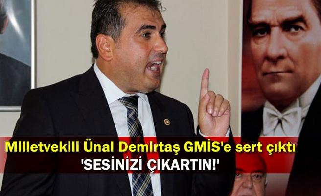 Milletvekili Ünal Demirtaş GMİS'e sert çıktı...  'Sesinizi çıkartın!'