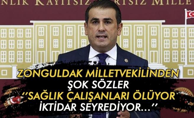 Zonguldak milletvekilinden şok sözler ''Sağlık çalışanları ölüyor iktidar seyrediyor…''