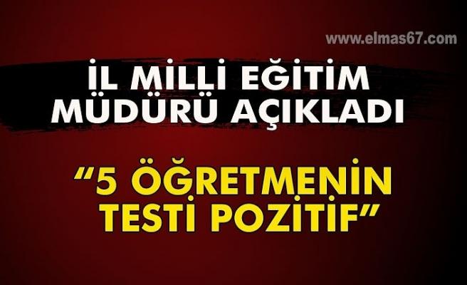 """İl Milli Eğitim müdürü açıkladı: """"5 ÖĞRETMENİN TESTİ POZİTİF"""""""