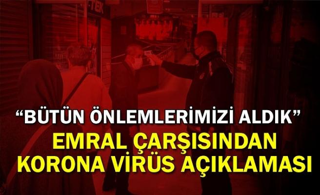 Emral Çarşısı'ndan koronavirüs açıklaması! 'Tüm önlemleri aldık'