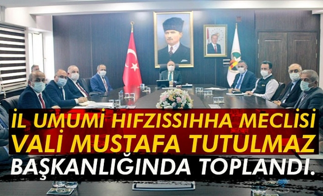 İl Umumi Hıfzıssıhha Meclisi Vali Mustafa Tutulmaz başkanlığında toplandı.