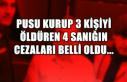 Pusu kurup 3 kişiyi öldüren 4 sanığın cezaları...