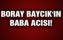 Boray Baycık'ın baba acısı!