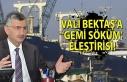 Vali Erdoğan Bektaş'a 'gemi söküm' eleştirisi!