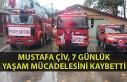 Mustafa Çiv, 7 günlük yaşam mücadelesini kaybetti