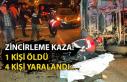 Zincirleme kaza! 1 kişi öldü 4 kişi yaralandı...