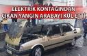Elektrik kontağından çıkan yangın arabayı kül...