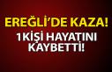 Ereğli'de iş kazası, 1 Kişi Hayatını Kaybetti!
