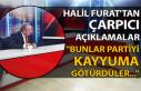 """Halil Furat'tan çarpıcı açıklamalar... """"Bunlar..."""