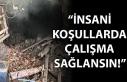 """""""İNSANİ KOŞULLARDA ÇALIŞMA SAĞLANSIN!"""""""