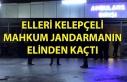 ELLERİ KELEPÇELİ MAHKUM JANDARMANIN ELİNDEN KAÇTI