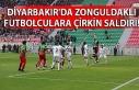 Diyarbakır'da Zonguldaklı futbolculara çirkin...