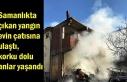 Samanlıkta çıkan yangın evin çatısına ulaştı,...