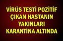 VİRÜS TESTİ POZİTİF ÇIKAN HASTANIN YAKINLARI...