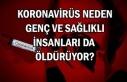 Koronavirüs neden genç ve sağlıklı insanları...