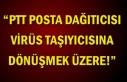 """""""PTT posta dağıtıcısı virüs taşıyıcısına..."""