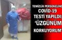 """Temizlik personel covid-19 testi yapıldı: """"Üzgünüm..."""