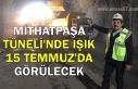 Mithatpaşa Tüneli'nde ışık 15 Temmuz'da...