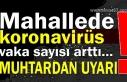Mahallede korona virüs vaka sayısı arttı… Muhtardan...
