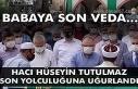 Babaya son veda... Hacı Hüseyin Tutulmaz son yolculuğuna...