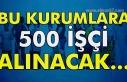 Bu kurumlara 500 işçi alınacak