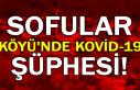 Sofular Köyü'nde Kovid-19 şüphesi!