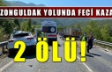 Zonguldak yolunda feci kaza: 2 ölü!