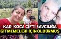 Karı koca çifti savcılığa gitmemeleri için öldürmüş