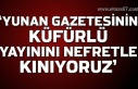 'Yunan Gazetesinin küfürlü yayınını nefretle...