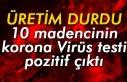 10 madencinin korona Virüs testi pozitif çıktı:...