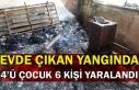 Evde çıkan yangında 4'ü çocuk 6 kişi yaralandı