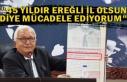 """""""45 YILDIR EREĞLİ İL OLSUN DİYE MÜCADELE..."""
