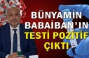 Bünyamin Babaiban'ın testi pozitif çıktı