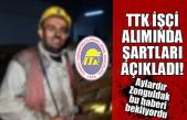 TTK işçi alımında şartları açıkladı!