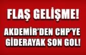 Flaş açıklama! Akdemir'den CHP'ye giderayak son gol!