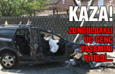 Kaza... Zonguldaklı üç genç yaşamını yitirdi...