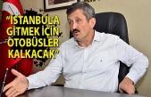 """""""İstanbul'a gitmek için otobüsler kalkacak"""""""